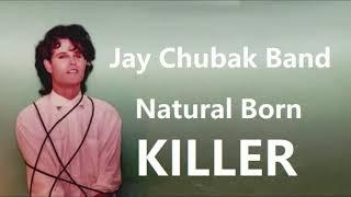Jay Chubak Band – Natural Born Killer