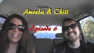 Amoeba & Chill [Episode 6]