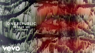 OneRepublic, BUNT.   Rescue Me (BUNT. RemixAudio)