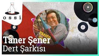 Taner Şener / Dert Şarkısı