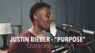 Purpose - Justin Bieber (Cover by Jaylon Ashaun)
