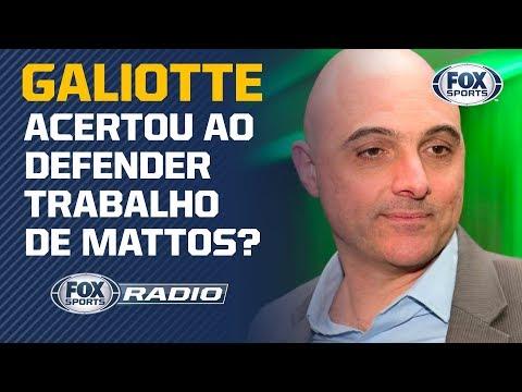 GALIOTTE ACERTOU AO DEFENDER TRABALHO DE MATTOS? Assunto é tema no
