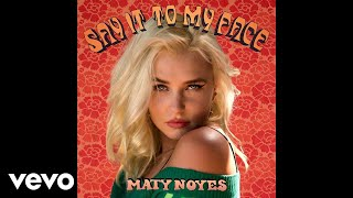 Maty Noyes - Say It To My Face (Audio)