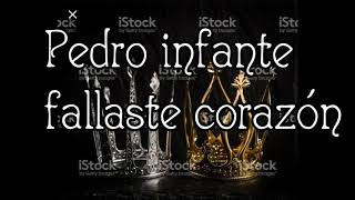 Pedro Infante Fallaste Corazón (letra)