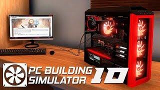 СБОРКИ ПОШЛИ ВО ВСЮ! - #10 ПРОХОЖДЕНИЕ PC BUILDING SIMULATOR