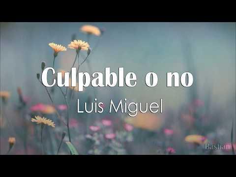Luis Miguel - Culpable O No (Letra) ♡