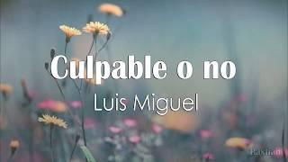 Luis Miguel   Culpable O No (Letra) ♡
