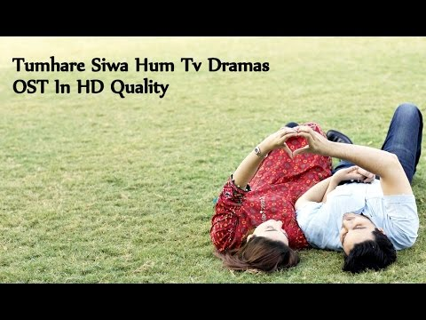 Tumhare Siwa OST HUM Tv Dramas Mp3