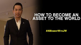 A Moment With JW | How To Become An Asset To The World