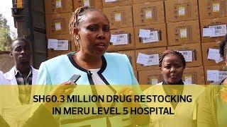 Sh60.3 million drug restocking in Meru level 5 hospital   Kholo.pk