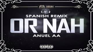 Or Nah - Anuel AA | Spanish Remix