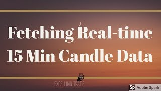 Fetching 15Min Candle Data Upstox and Python   Write to Excel   Part 9