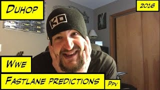 Duhop WWE FASTLANE PAY PER VIEW PREDICTIONS & THOUGHTS