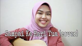 Sampai Ke Hari Tua - Aizat Amdan (cover by Sheryl Shazwanie)