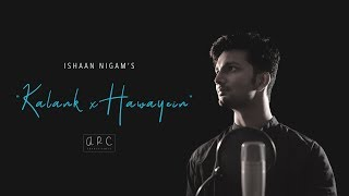Kalank Title Track x Hawayein - ishann3