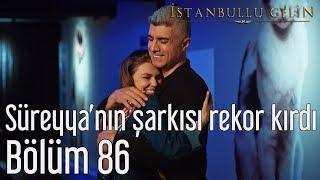 İstanbullu Gelin 86. Bölüm - Süreyya'nın Şarkısı Rekor Kırdı