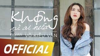 Không Vì Ai Nữa - Võ Kiều Vân (MV OFFICICAL)