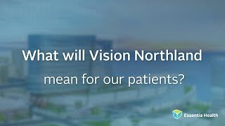 Watch the video - What will Vision Northland mean for our patients?