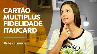 Cartão de crédito MULTIPLUS FIDELIDADE Itaucard, vale a pena?!