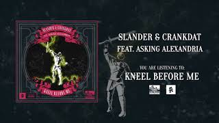 SLANDER & CRANKDAT (feat. ASKING ALEXANDRIA) - Kneel Before Me