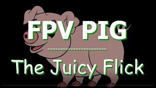 FPV PIG | The Juicy Flick (trick #2)