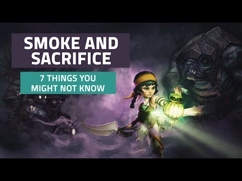 7 things you might not know about Smoke & Sacrifice thumbnail