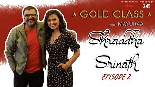 Interview With Shraddha Srinath - Episode 2 | GOLD CLASS WITH MAYURAA