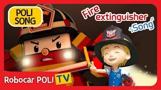 🧯The Fire Extinguisher Song | Fire Safety Song | POLI Song | Robocar POLI TV