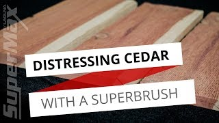 Creating Texture On A Board of Cedar - Use the Supermax SuperBrush to Distress Cedar Wood