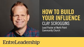 How To Build Your Influence | Clay Scroggins | EntreLeadership