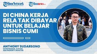 Anthony Sudarsono, Bekerja di China Rela tak Dibayar untuk Belajar Cara Bisnis Cumi Tepung