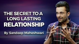 The Secret to a Long Lasting Relationship - By Sandeep Maheshwari
