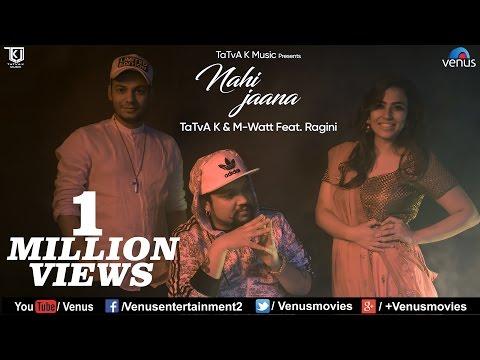 Nahi Jaana  Tatva K , M-watt Ft.Ragini