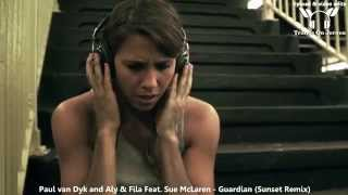 Paul van Dyk and Aly & Fila Feat. Sue McLaren - Guardian (Sunset Remix) ★★★【MUSIC VIDEO ToJ edit】★★★