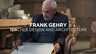 Frank Gehry Teaches Design and Architecture | Official Trailer | MasterClass
