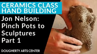 Pinch Pots To Sculptures With Jon Nelson Video 1