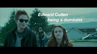 Edward Cullen Being A Dumbass For 12 Minutes Straight