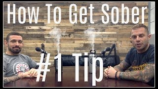 #1 Tip For How To Get Sober - From 2 Addicts With 10+ Years Of Recovery - Best Ways To Recovery