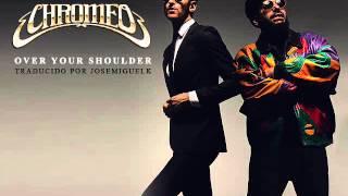 Chromeo - Over your shoulder (traducida al español)