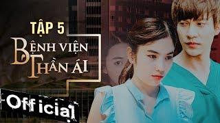 Phim Hay 2019 Bệnh Viện Thần Ái Tập 5 | Thúy Ngân, Xuân Nghị, Quang Trung, Nam Anh, Kim Nhã