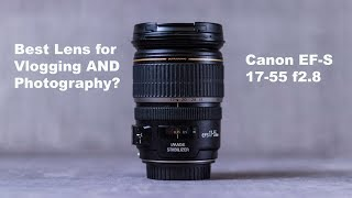 Best Lens for Vlogging AND Photography? Canon EF-S 17-55 f2.8 in 2019