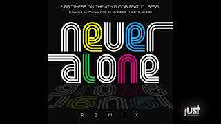 2 Brothers On The 4th Floor Feat. DJ Rebel - Never Alone (Extended)