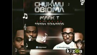 Mark T Ft Frank Edwards   Chukwu Obioma