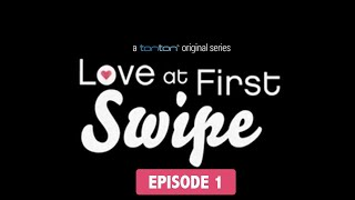 Love At First Swipe | Episode 1