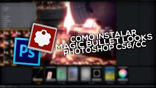 Como instalar Magic Bullet Looks - Photoshop CS6/CC