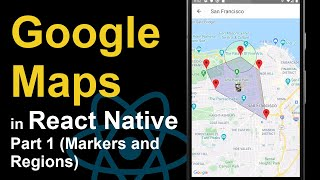 How to Use Google Maps in React Native - Part 1