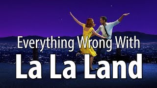 Everything Wrong With La La Land In 15 Minutes Or Less