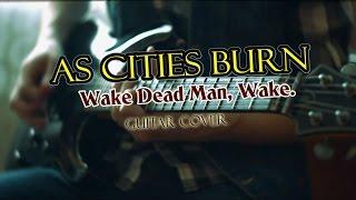 As Cities Burn - Wake Dead Man, Wake | Guitar Cover