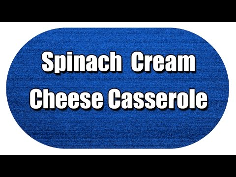 Spinach  Cream Cheese Casserole - MY3 FOODS - EASY TO LEARN