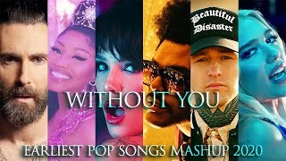 Without You - Earliest Pop Songs Mashup 2020